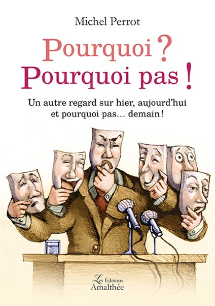 18/03/17 – Pourquoi ? Pourquoi pas ! Un autre regard sur hier, aujourd'hui et pourquoi pas… demain ! de Perrot Michel