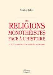 Les religions monothéistes face à l'Histoire – Et si la Tradition s'était inventée une histoire