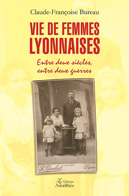 02/03/17 – Vie de Femmes lyonnaises de Claude-Françoise Bureau