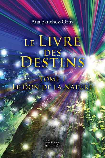 14/07/2017 – Le Livre des Destins – Tome 1 Le don de la nature par Ana Sanchez-Ortiz