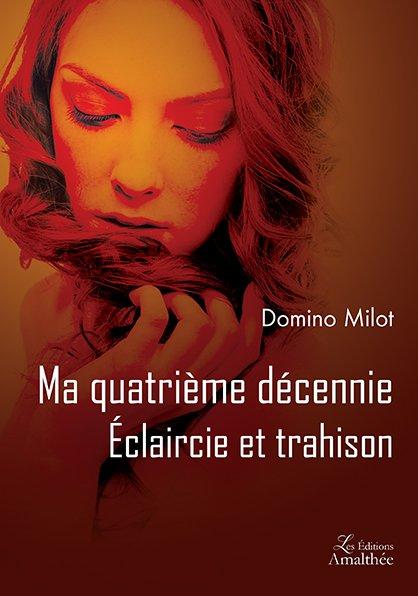 23/09/2018 – Ma quatrième décennie – Eclaircie et trahison par Domino Milot