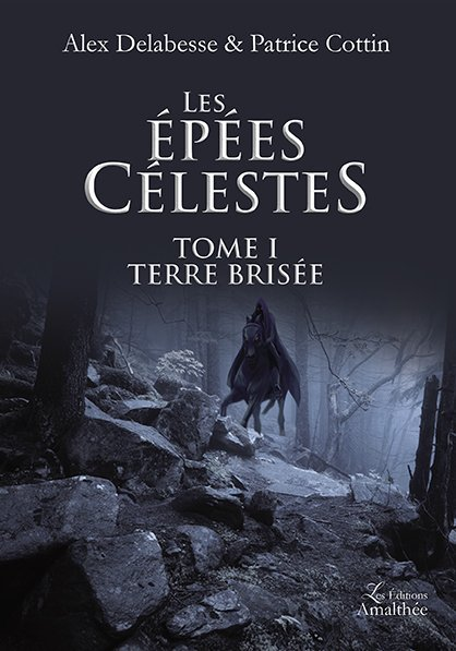 09/12/2017 – Les épées célestes – Tome 1 : Terre brisée par Patrice Cottin & Alex Delabesse