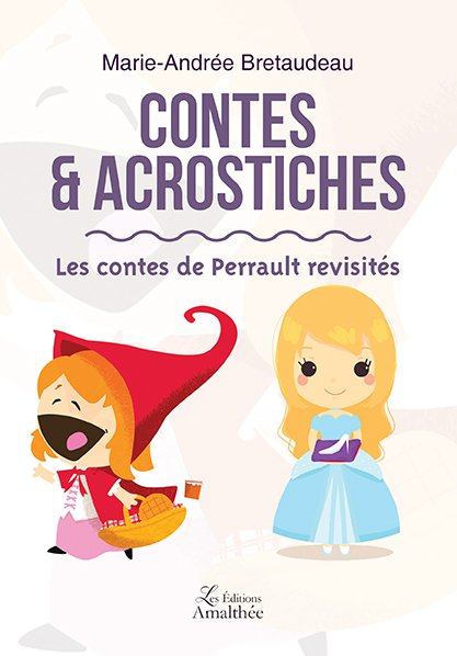 24/02/2018 – Contes & Acrostiches – Les contes de Perrault revisités par Marie-Andrée Bretaudeau