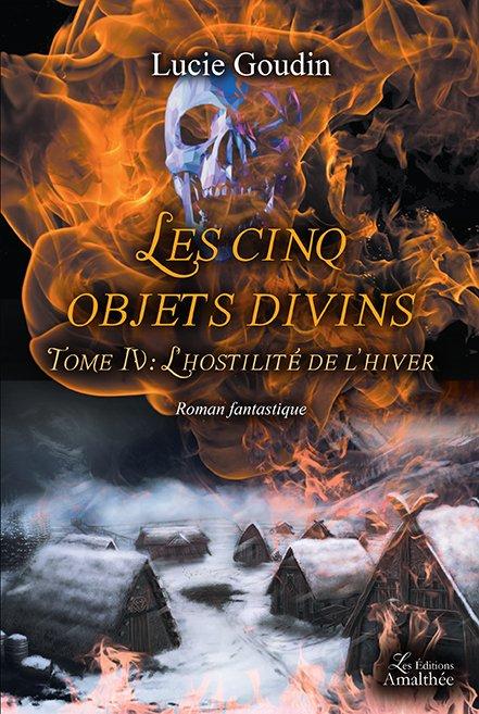02/12/2017 et 03/12/2017 – Les cinq objets divins Tome 4 : L'hostilité de l'hiver par Lucie Goudin