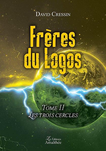 20/01/2018 – Frères du Logos – Tome 2 : Les trois cercles par David Cressin