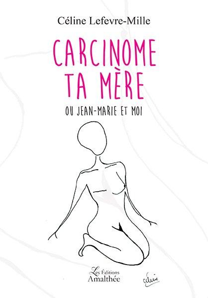 26/11/2017 – Carcinome ta Mère ou Jean-Marie et Moi par Céline Lefevre-Mille
