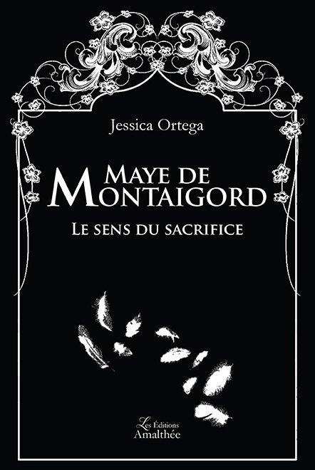 Maye de Montaigord – Le sens du sacrifice (Novembre 2017)