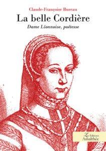 La belle Cordière - Dame Lïonnoise, poétesse