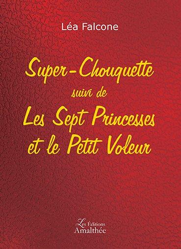 12/12/2017- Super Chouquette suivi de Les Sept Princesses et le Petit Voleur par Léa Falcone