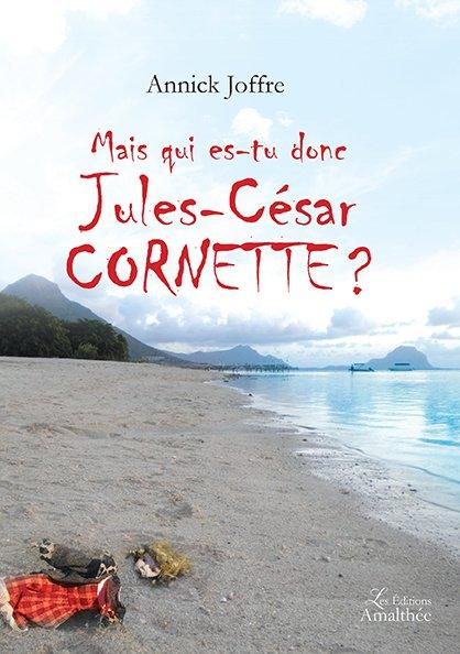 02/12/2017 – Mais qui es-tu donc Jules-César Cornette ? par Annick Joffre