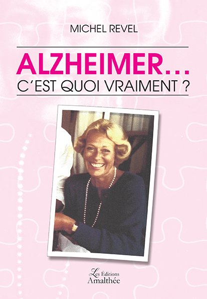 Alzheimer… c'est quoi vraiment ? (Avril 2018)