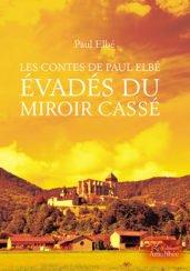 Les contes de Paul Elbé évadés du miroir cassé