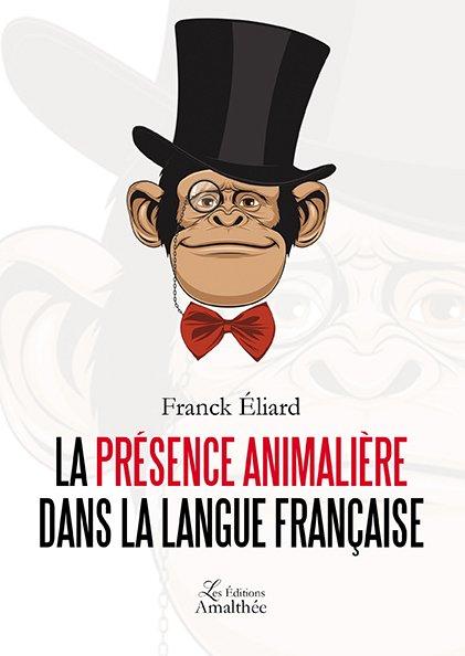 Les 6 et 7 avril 2018 – La présence animalière dans la langue française par Franck Eliard